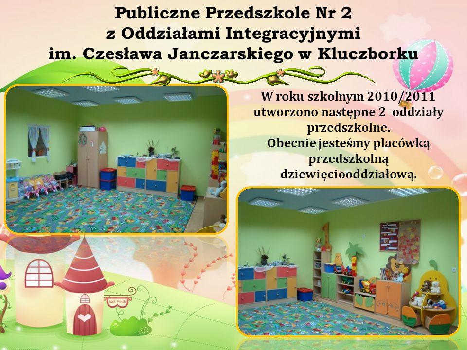 Publiczne Przedszkole Nr 2 z Oddziałami Integracyjnymi im. Czesława Janczarskiego w Kluczborku W roku szkolnym 2010/2011 utworzono następne 2 oddziały