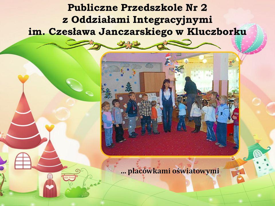 … placówkami oświatowymi Publiczne Przedszkole Nr 2 z Oddziałami Integracyjnymi im. Czesława Janczarskiego w Kluczborku