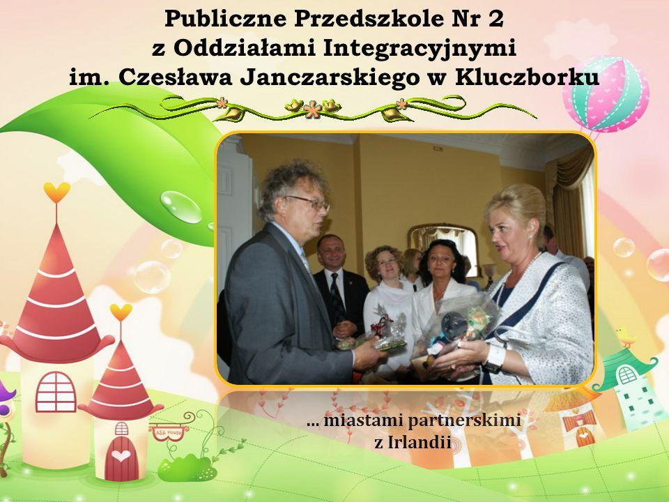 … miastami partnerskimi z Irlandii Publiczne Przedszkole Nr 2 z Oddziałami Integracyjnymi im. Czesława Janczarskiego w Kluczborku