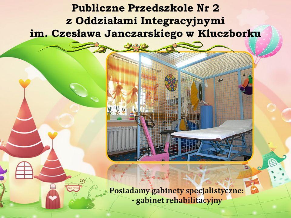 Posiadamy gabinety specjalistyczne: - gabinet rehabilitacyjny Publiczne Przedszkole Nr 2 z Oddziałami Integracyjnymi im. Czesława Janczarskiego w Kluc