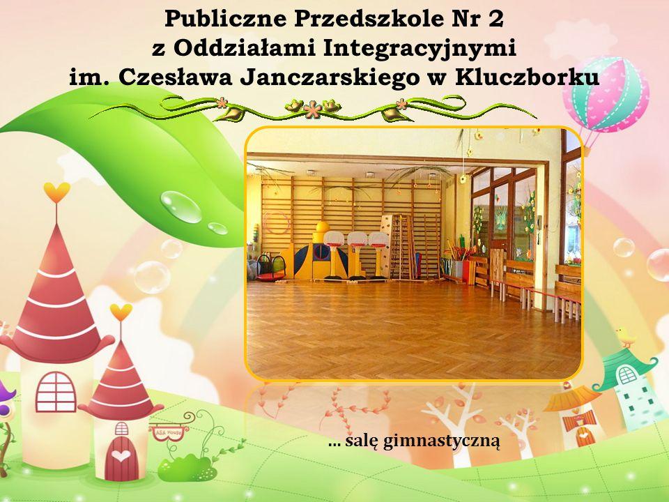 … salę gimnastyczną Publiczne Przedszkole Nr 2 z Oddziałami Integracyjnymi im. Czesława Janczarskiego w Kluczborku