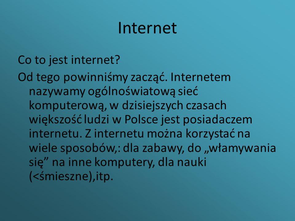 Internet Co to jest internet? Od tego powinniśmy zacząć. Internetem nazywamy ogólnoświatową sieć komputerową, w dzisiejszych czasach większość ludzi w