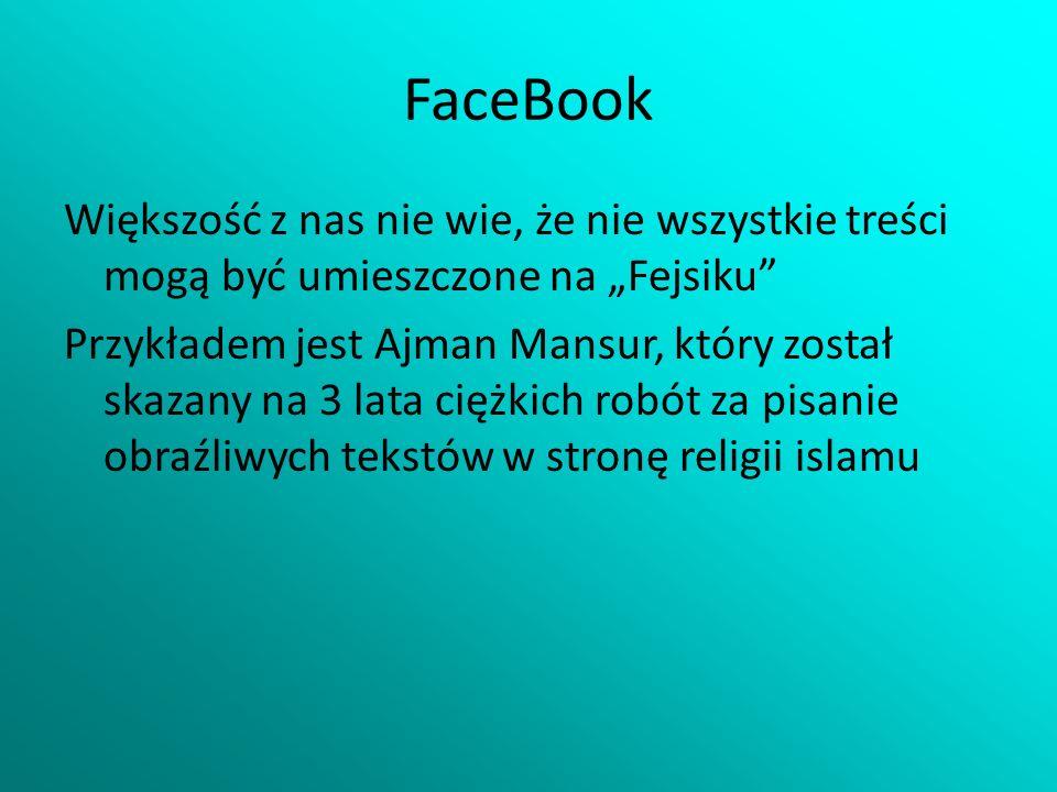 FaceBook Większość z nas nie wie, że nie wszystkie treści mogą być umieszczone na Fejsiku Przykładem jest Ajman Mansur, który został skazany na 3 lata