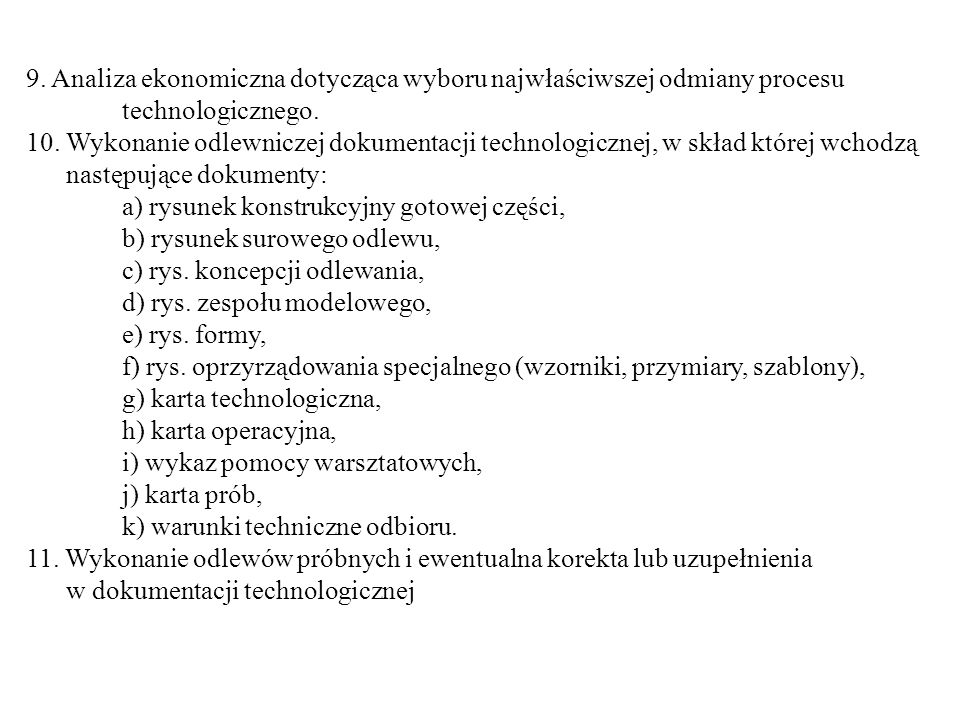 9. Analiza ekonomiczna dotycząca wyboru najwłaściwszej odmiany procesu technologicznego. 10. Wykonanie odlewniczej dokumentacji technologicznej, w skł