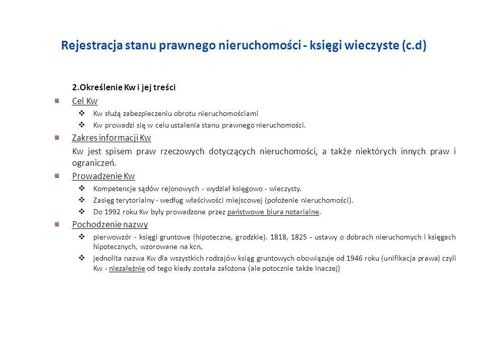 Rejestracja stanu prawnego nieruchomości - księgi wieczyste (c.d) 2.Określenie Kw i jej treści Cel Kw Kw służą zabezpieczeniu obrotu nieruchomościami