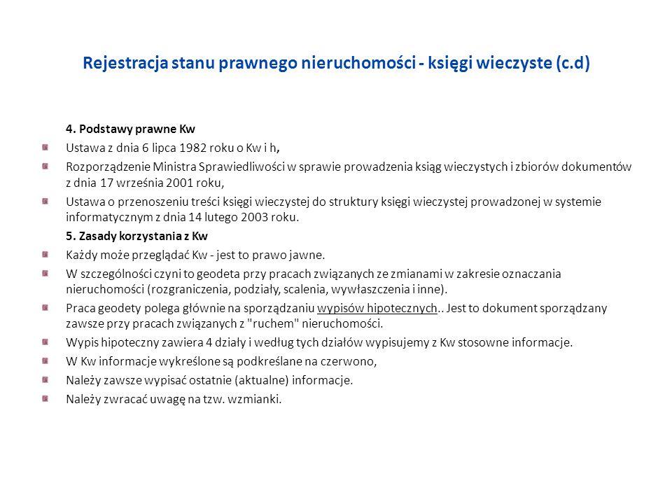 Rejestracja stanu prawnego nieruchomości - księgi wieczyste (c.d) 4. Podstawy prawne Kw Ustawa z dnia 6 lipca 1982 roku o Kw i h, Rozporządzenie Minis