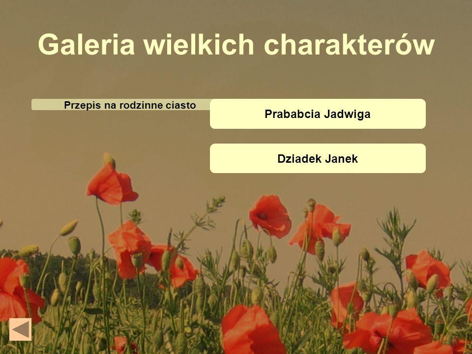 Prababcia Jadwiga Dziadek Janek Galeria wielkich charakterów Przepis na rodzinne ciasto