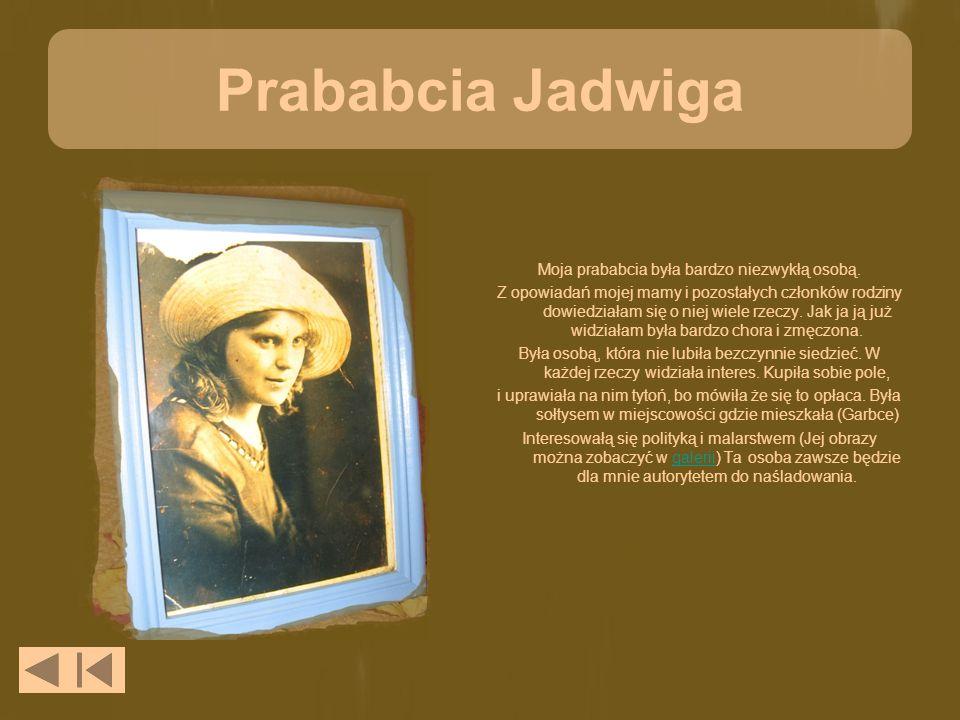 Prababcia Jadwiga Moja prababcia była bardzo niezwykłą osobą. Z opowiadań mojej mamy i pozostałych członków rodziny dowiedziałam się o niej wiele rzec