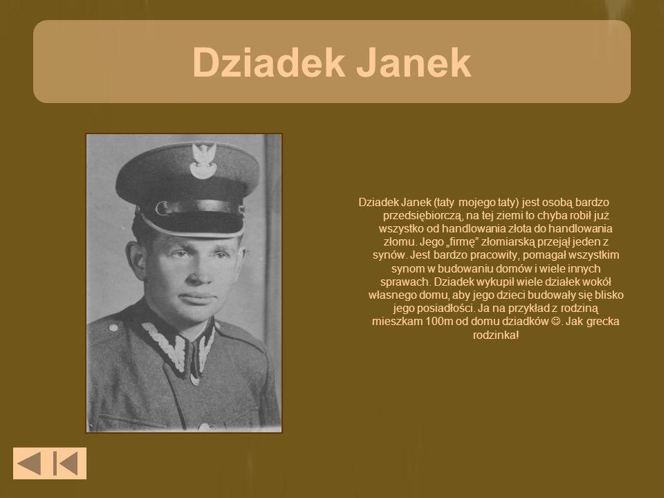 Dziadek Janek Dziadek Janek (taty mojego taty) jest osobą bardzo przedsiębiorczą, na tej ziemi to chyba robił już wszystko od handlowania złota do handlowania złomu.