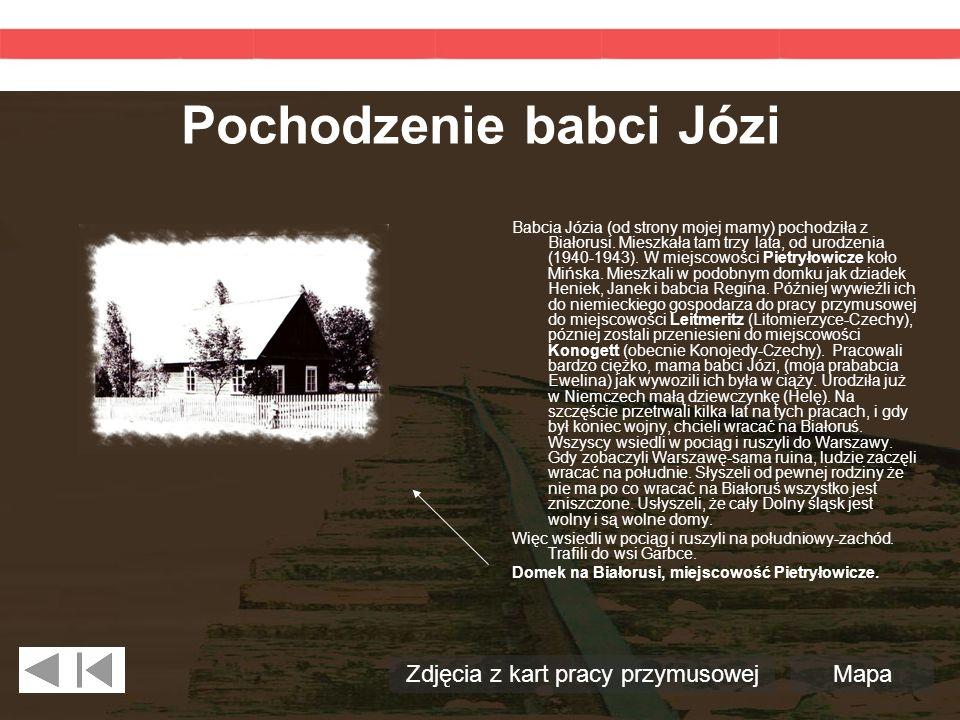 Pochodzenie babci Józi Babcia Józia (od strony mojej mamy) pochodziła z Białorusi. Mieszkała tam trzy lata, od urodzenia (1940-1943). W miejscowości P