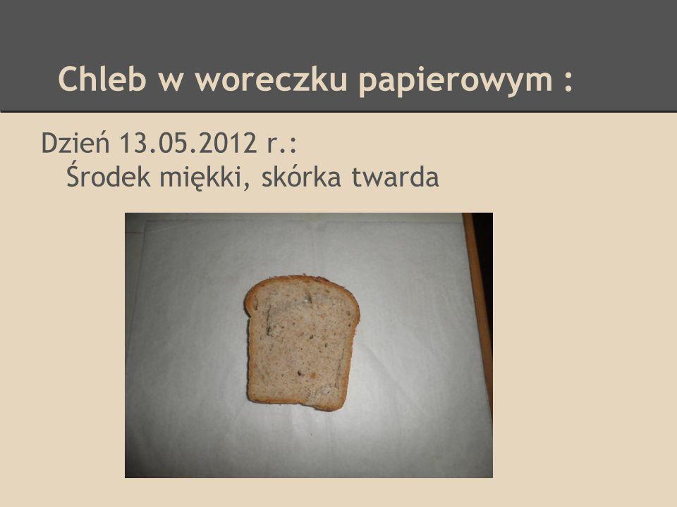 Chleb w woreczku papierowym : Dzień 13.05.2012 r.: Środek miękki, skórka twarda