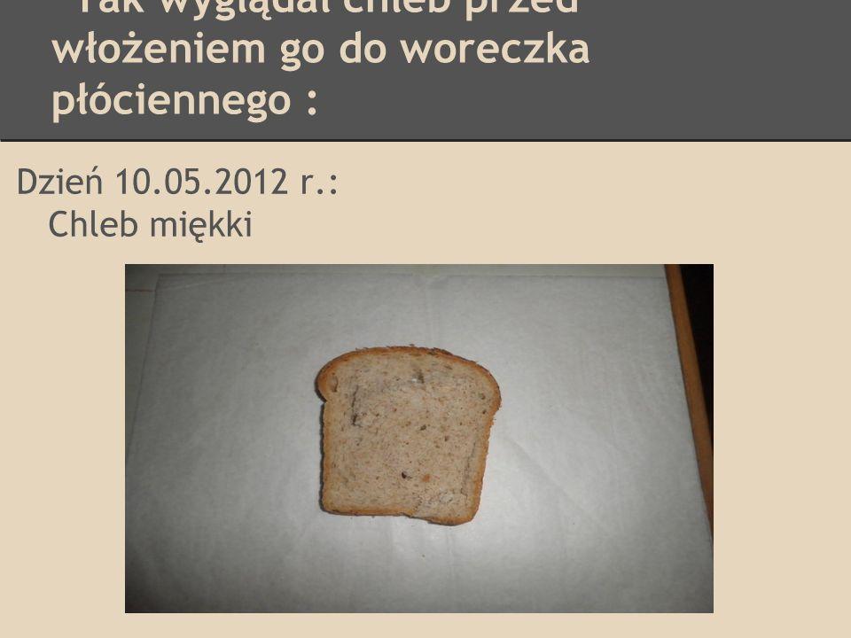 Tak wyglądał chleb przed włożeniem go do woreczka papierowego : Dzień 10.05.2012 r.: Chleb miękki