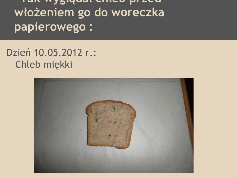 Chleb w woreczku foliowym Dzień 15.05.2012 r.: Skórka lekko sczerstwiała