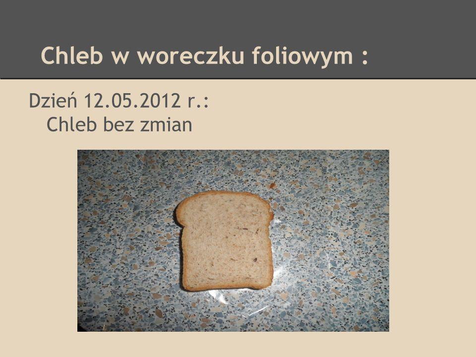 Chleb w woreczku foliowym : Dzień 12.05.2012 r.: Chleb bez zmian