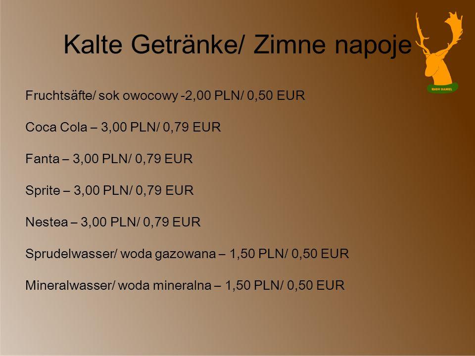 Kalte Getränke/ Zimne napoje Fruchtsäfte/ sok owocowy -2,00 PLN/ 0,50 EUR Coca Cola – 3,00 PLN/ 0,79 EUR Fanta – 3,00 PLN/ 0,79 EUR Sprite – 3,00 PLN/