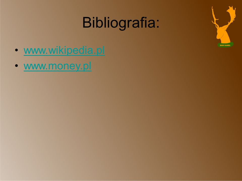 Bibliografia: www.wikipedia.pl www.money.pl