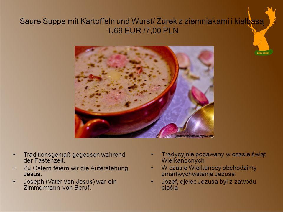 Saure Suppe mit Kartoffeln und Wurst/ Żurek z ziemniakami i kiełbasą 1,69 EUR /7,00 PLN Traditionsgemäß gegessen während der Fastenzeit. Zu Ostern fei