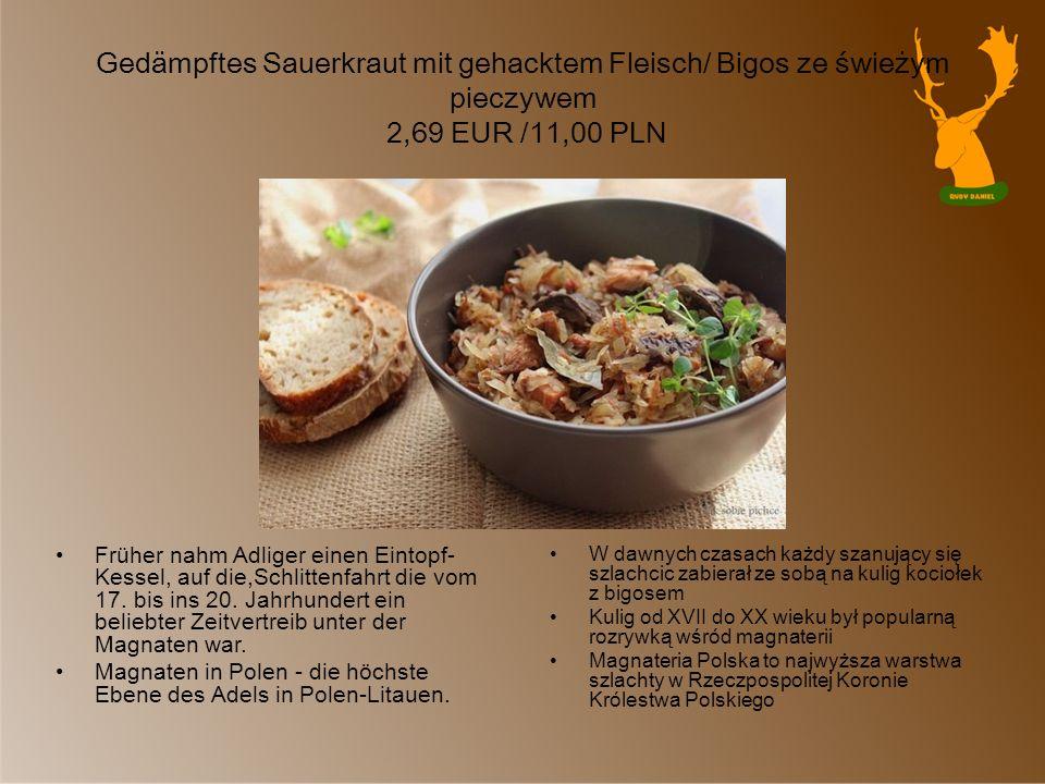 Gedämpftes Sauerkraut mit gehacktem Fleisch/ Bigos ze świeżym pieczywem 2,69 EUR /11,00 PLN Früher nahm Adliger einen Eintopf- Kessel, auf die,Schlitt