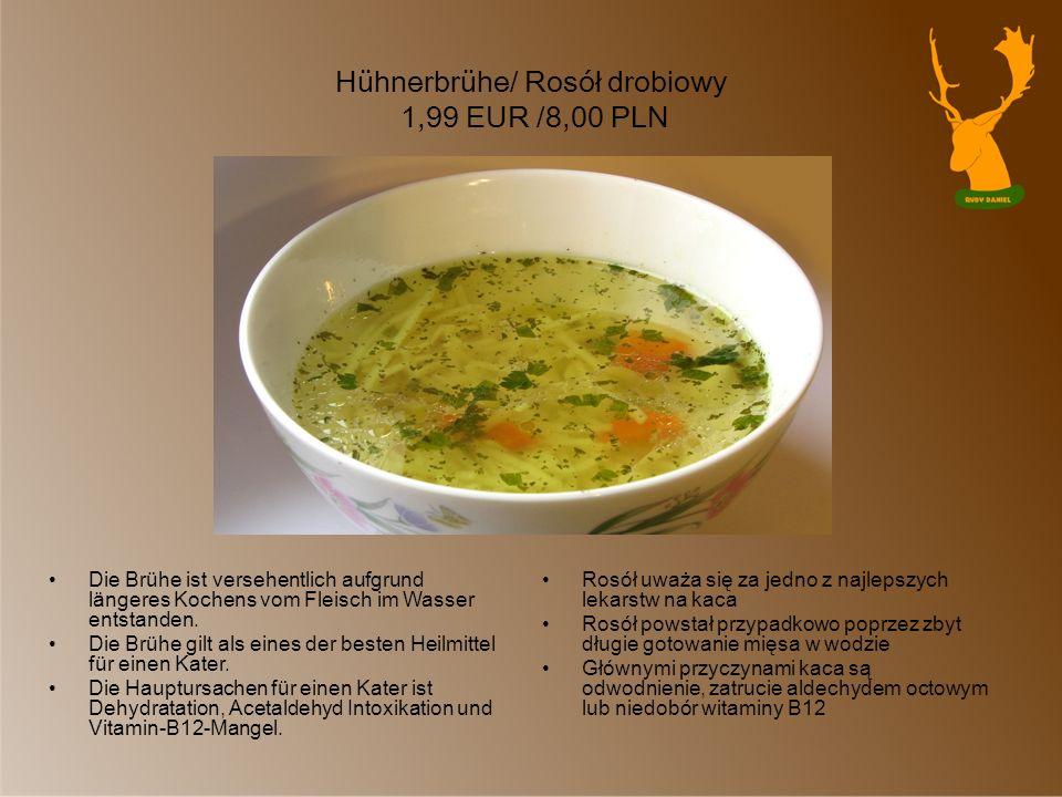 Hühnerbrühe/ Rosół drobiowy 1,99 EUR /8,00 PLN Die Brühe ist versehentlich aufgrund längeres Kochens vom Fleisch im Wasser entstanden. Die Brühe gilt