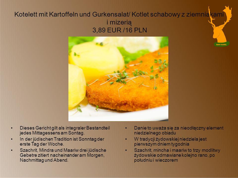 Kotelett mit Kartoffeln und Gurkensalat/ Kotlet schabowy z ziemniakami i mizerią 3,89 EUR /16 PLN Dieses Gericht gilt als integraler Bestandteil jedes