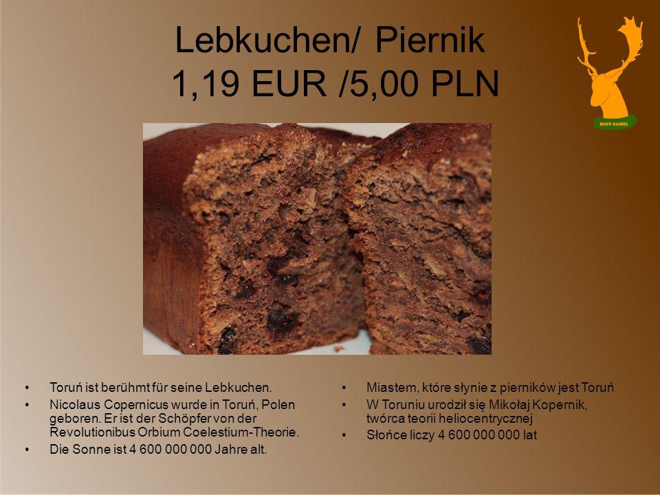 Lebkuchen/ Piernik 1,19 EUR /5,00 PLN Toruń ist berühmt für seine Lebkuchen. Nicolaus Copernicus wurde in Toruń, Polen geboren. Er ist der Schöpfer vo