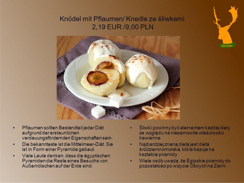 Knödel mit Pflaumen/ Knedle ze śliwkami 2,19 EUR /9,00 PLN Pflaumen sollten Bestandteil jeder Diät aufgrund der erstaunlichen verdauungsfördernden Eig