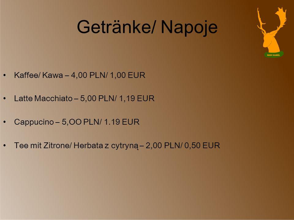 Kalte Getränke/ Zimne napoje Fruchtsäfte/ sok owocowy -2,00 PLN/ 0,50 EUR Coca Cola – 3,00 PLN/ 0,79 EUR Fanta – 3,00 PLN/ 0,79 EUR Sprite – 3,00 PLN/ 0,79 EUR Nestea – 3,00 PLN/ 0,79 EUR Sprudelwasser/ woda gazowana – 1,50 PLN/ 0,50 EUR Mineralwasser/ woda mineralna – 1,50 PLN/ 0,50 EUR
