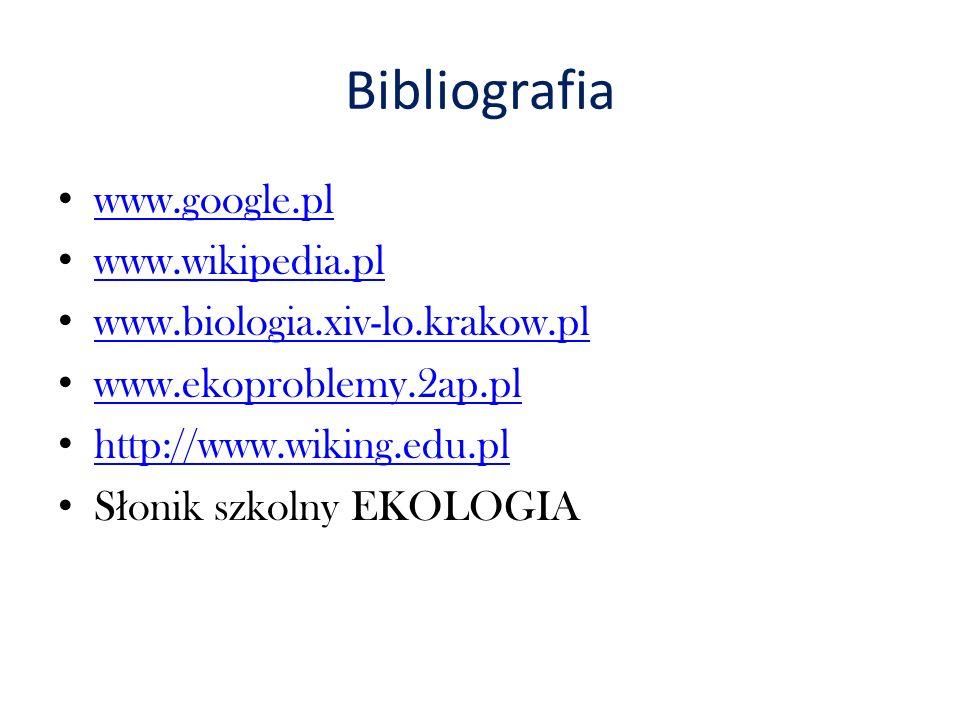 Bibliografia www.google.pl www.wikipedia.pl www.biologia.xiv-lo.krakow.pl www.ekoproblemy.2ap.pl http://www.wiking.edu.pl S ł onik szkolny EKOLOGIA