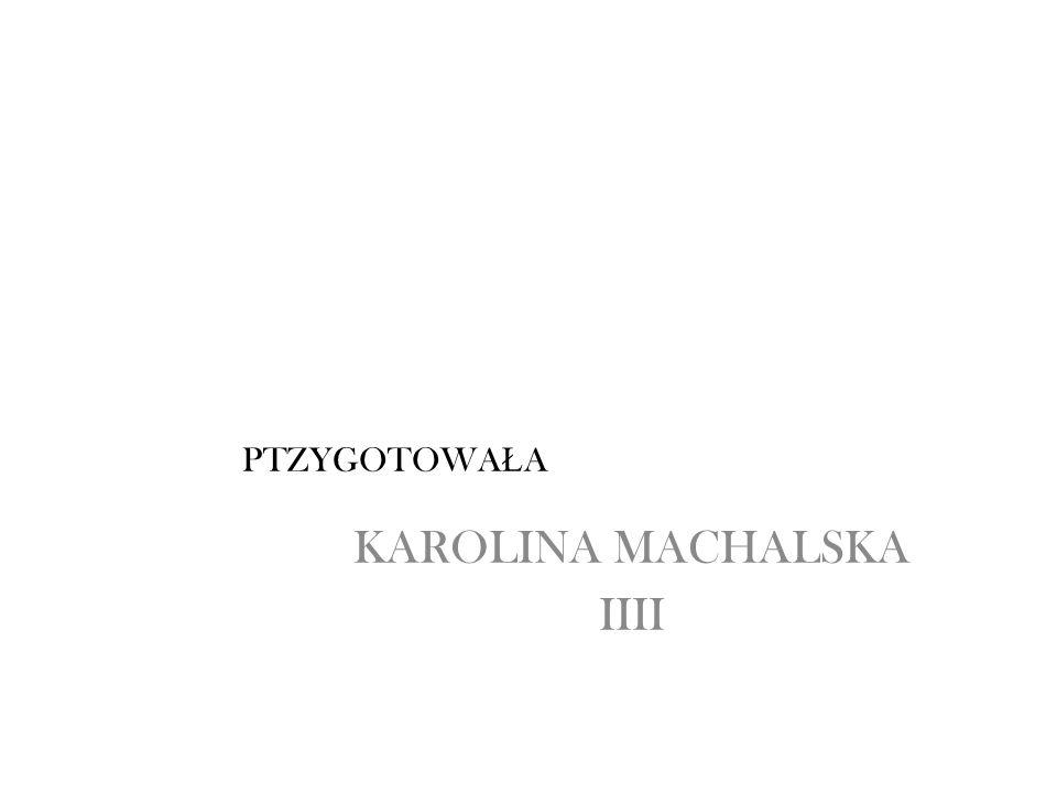 PTZYGOTOWA Ł A KAROLINA MACHALSKA IIII