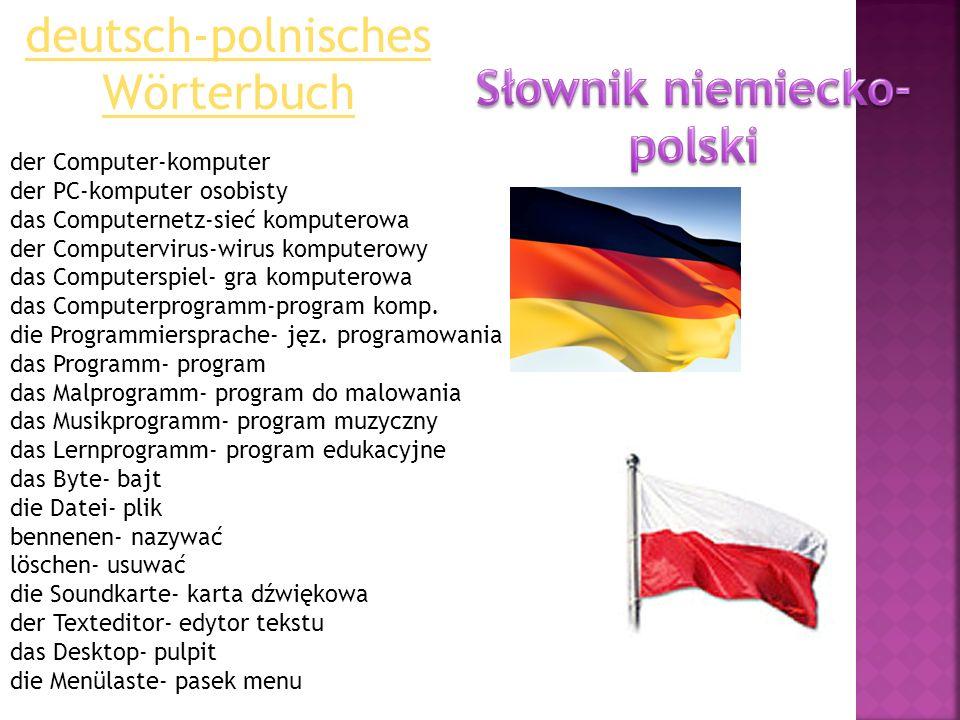 deutsch-polnisches Wörterbuch der Computer-komputer der PC-komputer osobisty das Computernetz-sieć komputerowa der Computervirus-wirus komputerowy das