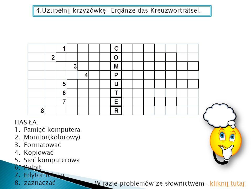 4.Uzupełnij krzyżówkę- Ergänze das Kreuzworträtsel. HAS ŁA: 1.Pamięć komputera 2.Monitor(kolorowy) 3.Formatować 4.Kopiować 5.Sieć komputerowa 6.Pulpit