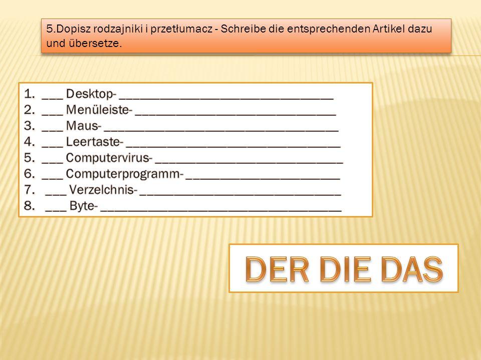 5.Dopisz rodzajniki i przetłumacz - Schreibe die entsprechenden Artikel dazu und übersetze.