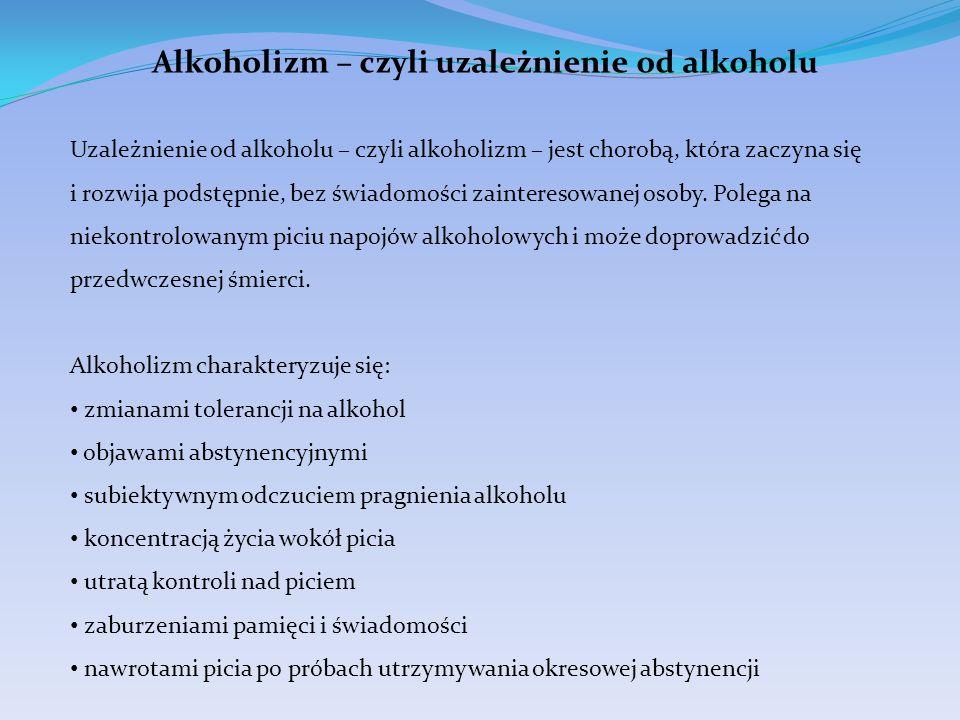 Alkoholizm – czyli uzależnienie od alkoholu Uzależnienie od alkoholu – czyli alkoholizm – jest chorobą, która zaczyna się i rozwija podstępnie, bez św