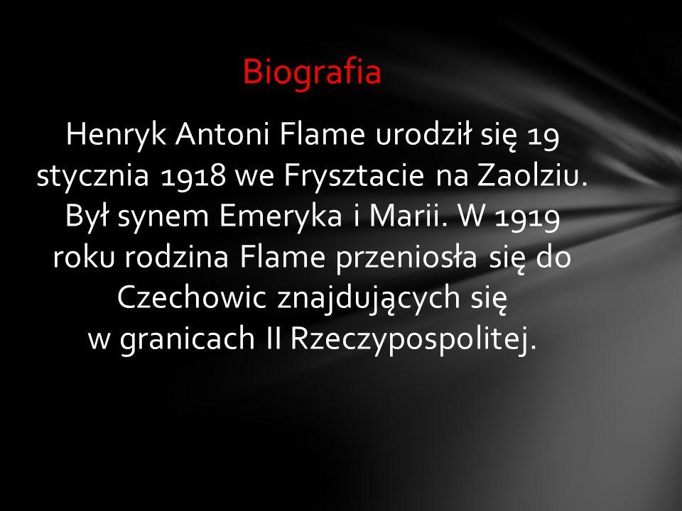 Henryk Antoni Flame urodził się 19 stycznia 1918 we Frysztacie na Zaolziu.
