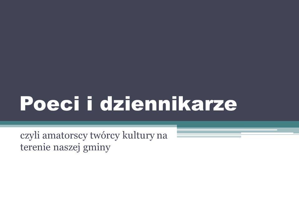 Poeci i dziennikarze czyli amatorscy twórcy kultury na terenie naszej gminy