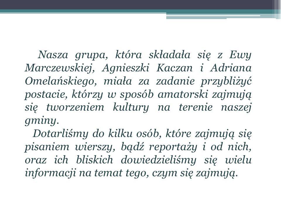 Nasza grupa, która składała się z Ewy Marczewskiej, Agnieszki Kaczan i Adriana Omelańskiego, miała za zadanie przybliżyć postacie, którzy w sposób ama