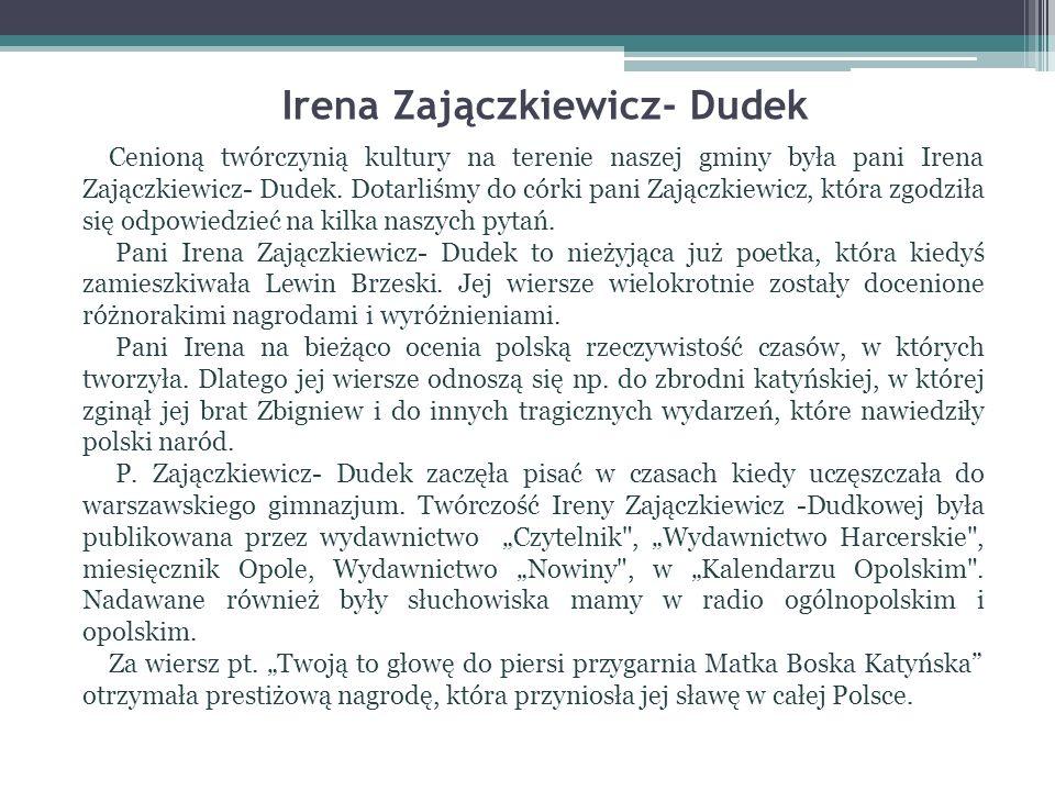 Irena Zajączkiewicz- Dudek Cenioną twórczynią kultury na terenie naszej gminy była pani Irena Zajączkiewicz- Dudek. Dotarliśmy do córki pani Zajączkie