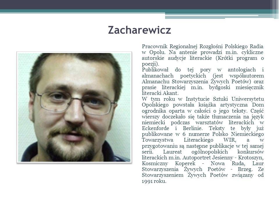 Zacharewicz Pracownik Regionalnej Rozgłośni Polskiego Radia w Opolu. Na antenie prowadzi m.in. cykliczne autorskie audycje literackie (Krótki program