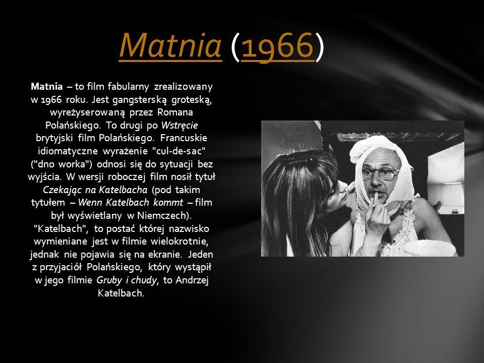 Matnia – to film fabularny zrealizowany w 1966 roku. Jest gangsterską groteską, wyreżyserowaną przez Romana Polańskiego. To drugi po Wstręcie brytyjsk