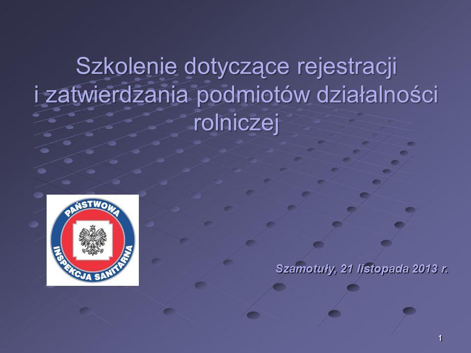 1 Szamotuły, 21 listopada 2013 r. Szkolenie dotyczące rejestracji i zatwierdzania podmiotów działalności rolniczej