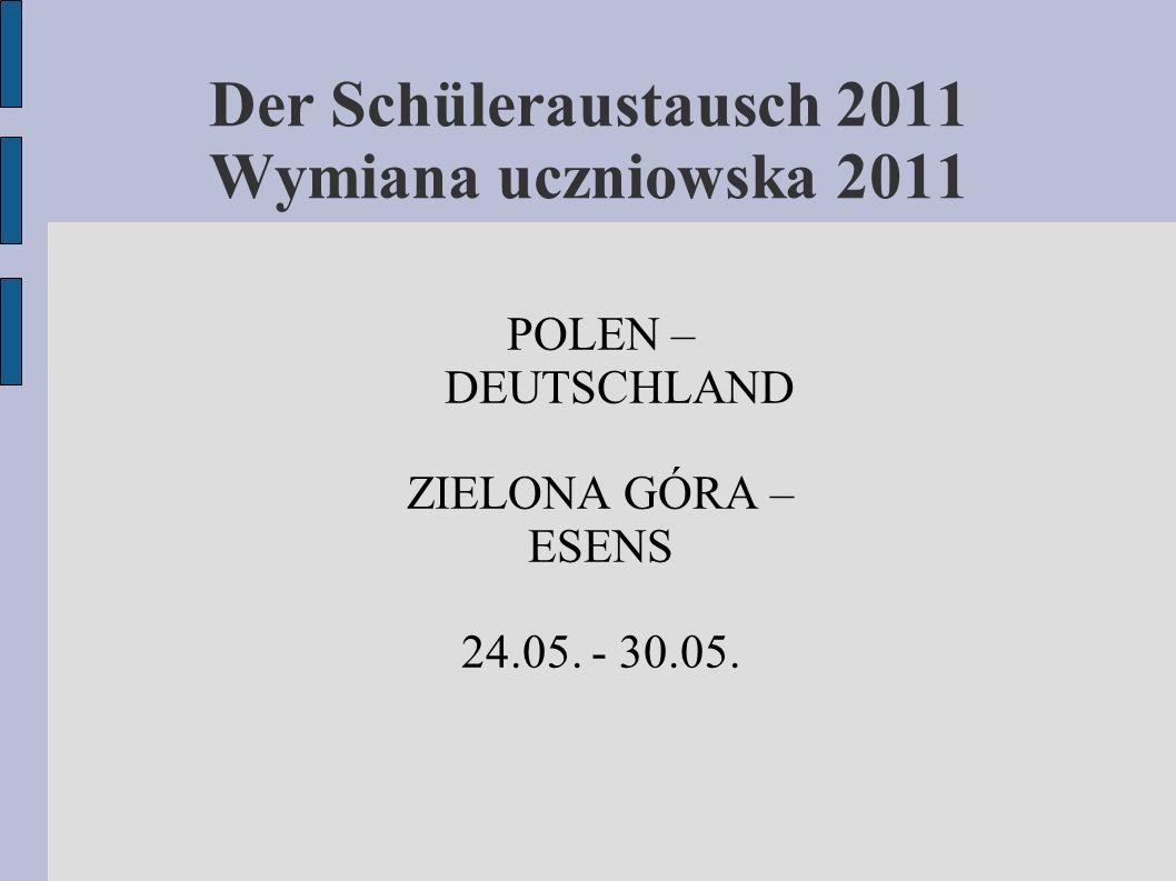 Der Schüleraustausch 2011 Wymiana uczniowska 2011 POLEN – DEUTSCHLAND ZIELONA GÓRA – ESENS 24.05. - 30.05.