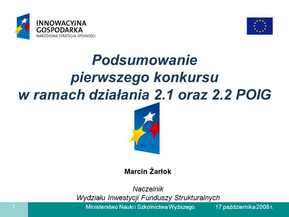Ministerstwo Nauki i Szkolnictwa Wyższego 1 17 października 2008 r. Marcin Żarłok Naczelnik Wydziału Inwestycji Funduszy Strukturalnych Podsumowanie p