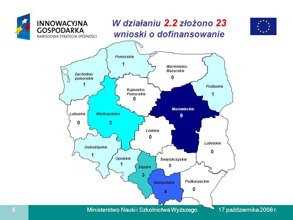 Ministerstwo Nauki i Szkolnictwa Wyższego W działaniu 2.2 złożono 23 wnioski o dofinansowanie 6 17 października 2008 r. Dolnośląskie Lubelskie Lubuski
