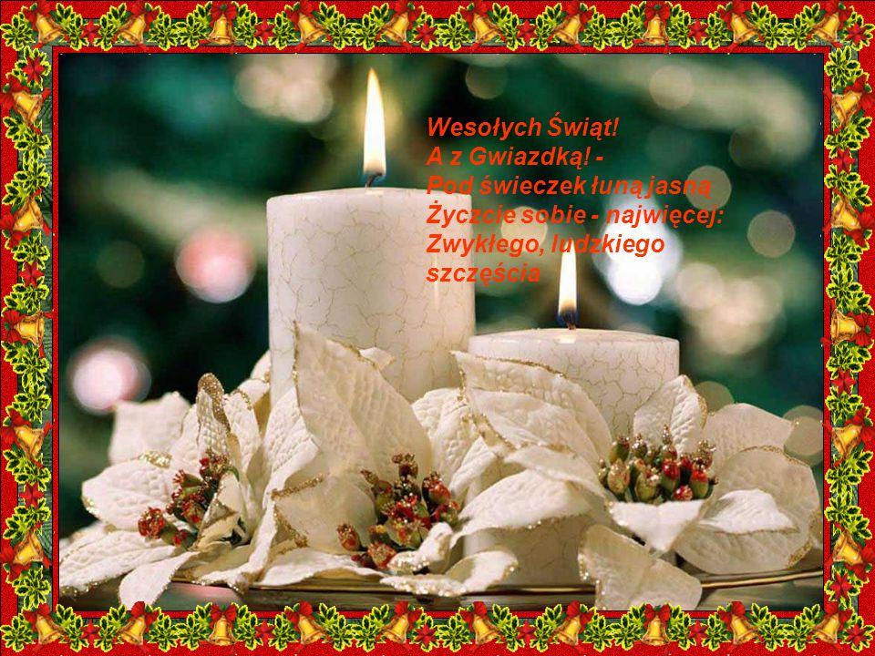 Wesołych Świąt.A z Gwiazdką.