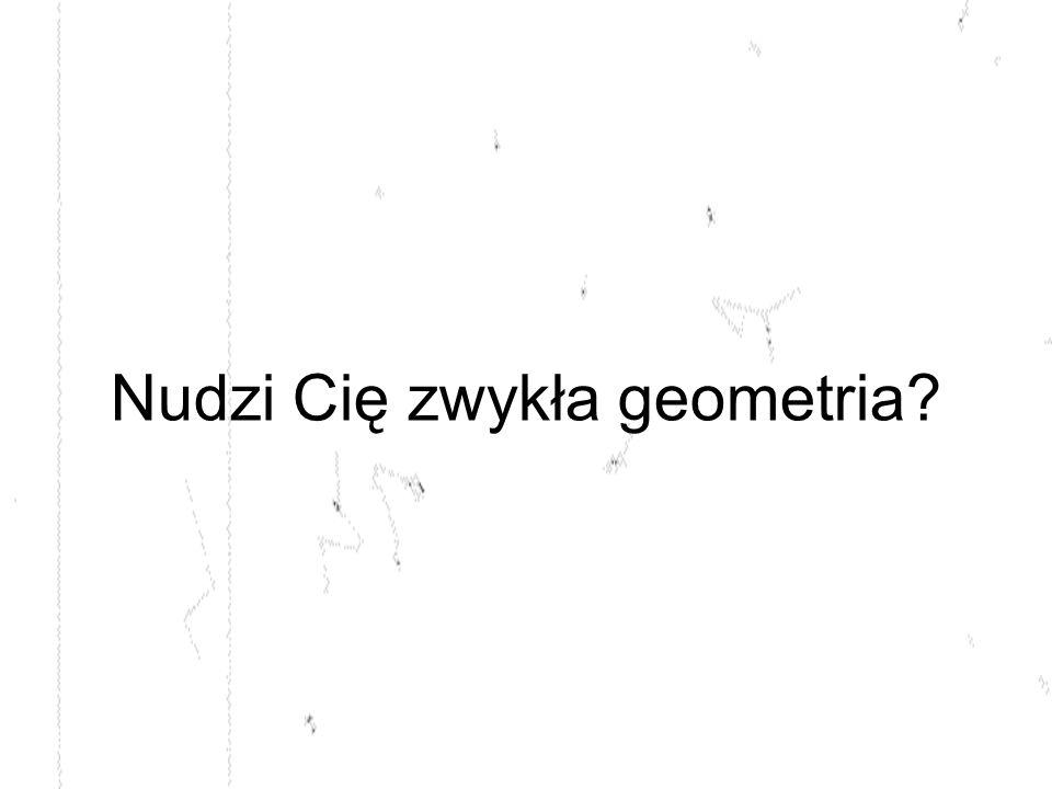 Nudzi Cię zwykła geometria?