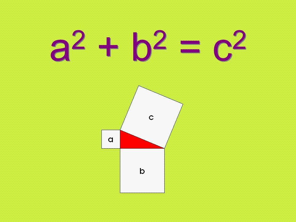a 2 + b 2 = c 2