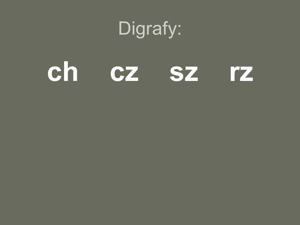 Digrafy: ch cz sz rz