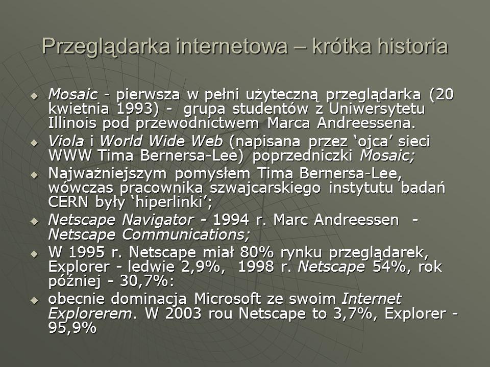 Przeglądarka internetowa – krótka historia Mosaic - pierwsza w pełni użyteczną przeglądarka (20 kwietnia 1993) - grupa studentów z Uniwersytetu Illino