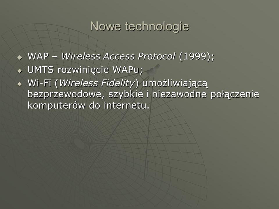 Nowe technologie WAP – Wireless Access Protocol (1999); WAP – Wireless Access Protocol (1999); UMTS rozwinięcie WAPu; UMTS rozwinięcie WAPu; Wi-Fi (Wi