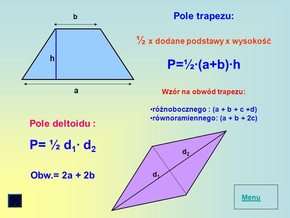 . a h Pole równoległoboku : bok x wysokość do niego poprowadzona P= a h Obw.= 2a + 2b a h b c Pole rombu: bok x wysokość do niego poprowadzona P= a h lub P = ½ I przekątna b II przekątna c Obw.= 4a